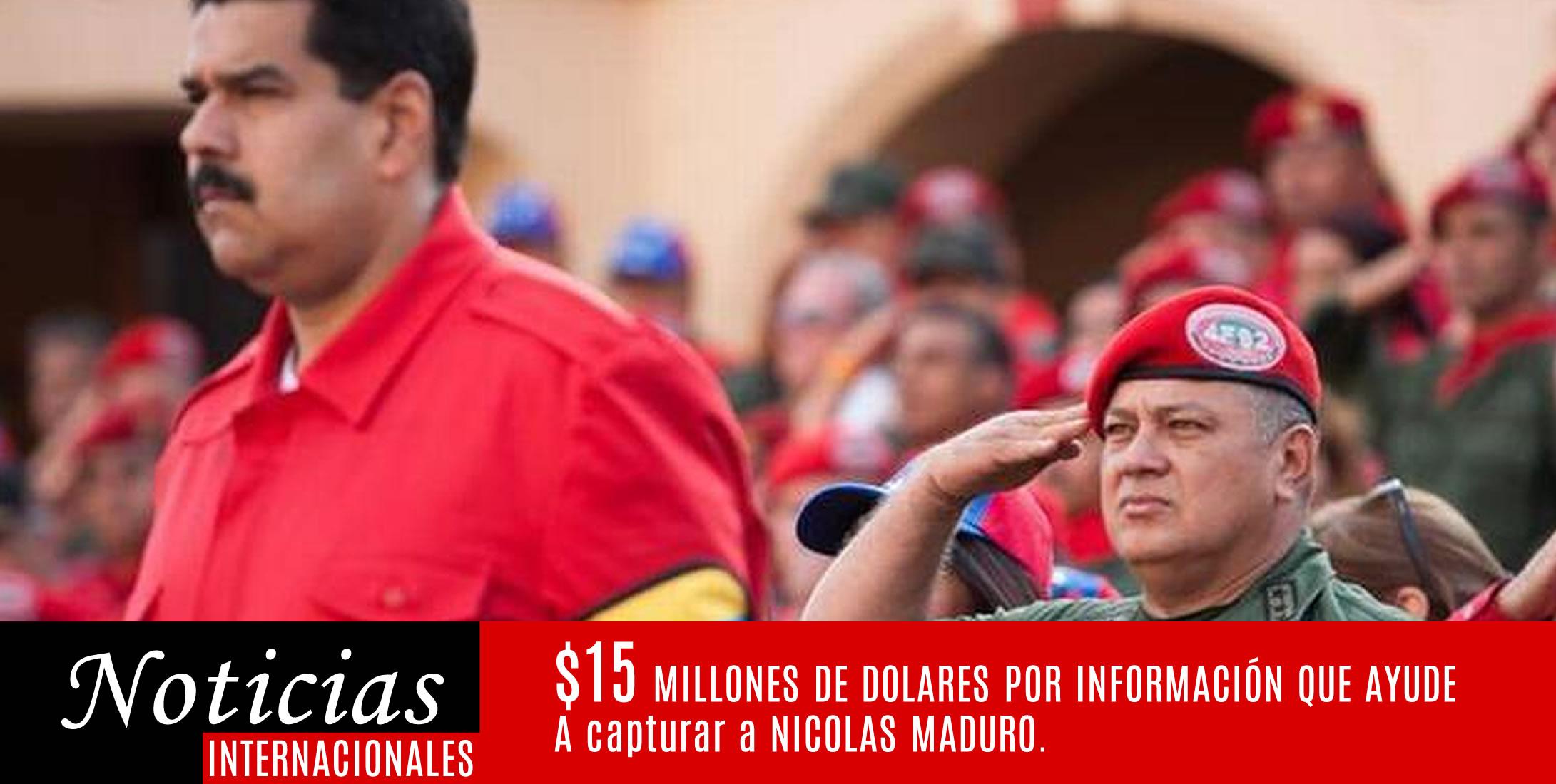15 MILLONES DE DOLARES POR CAPTURAR A MADURO