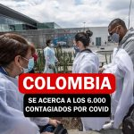 Colombia se acerca a los 6000 contagios por covid-19