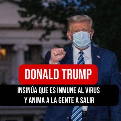 Donald Trump insinúa que es inmune al virus y anima a la gente a salir