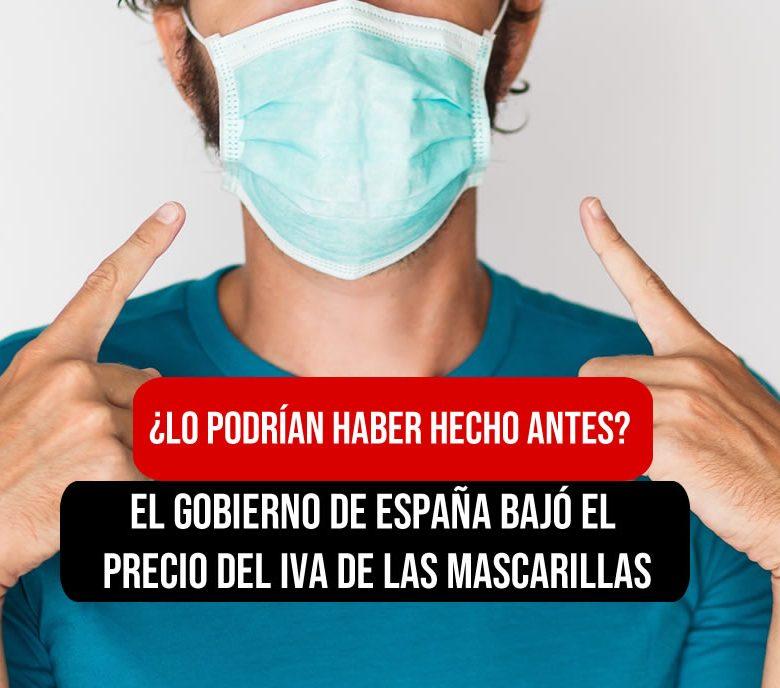 El gobierno de España Bajó el precio del iva de las mascarillas, pero lo podría haber hecho antes