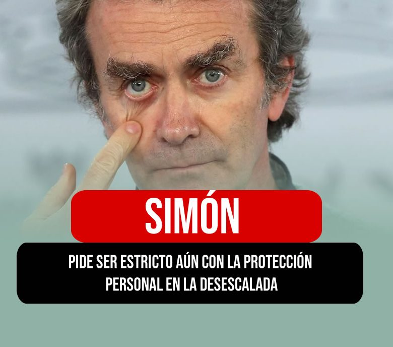 Simón pide ser estricto aún con la protección personal en la desescalada