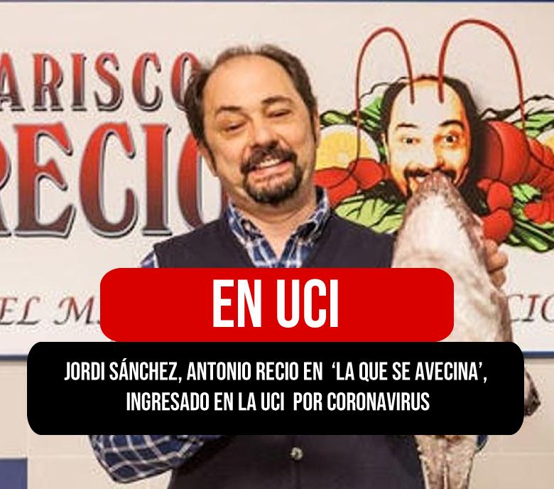 Antonio Recio en 'La que se avecina', ingresado en la UCI por coronavirus